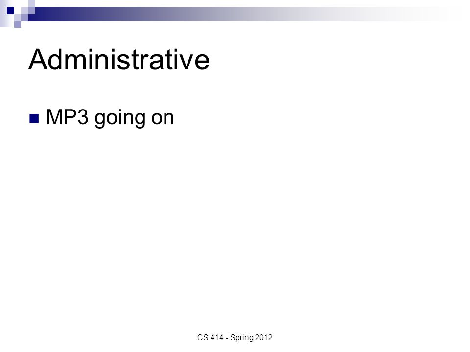 Administrative MP3 going on CS 414 - Spring 2012