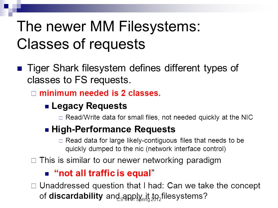 The newer MM Filesystems: Classes of requests Tiger Shark filesystem defines different types of classes to FS requests.