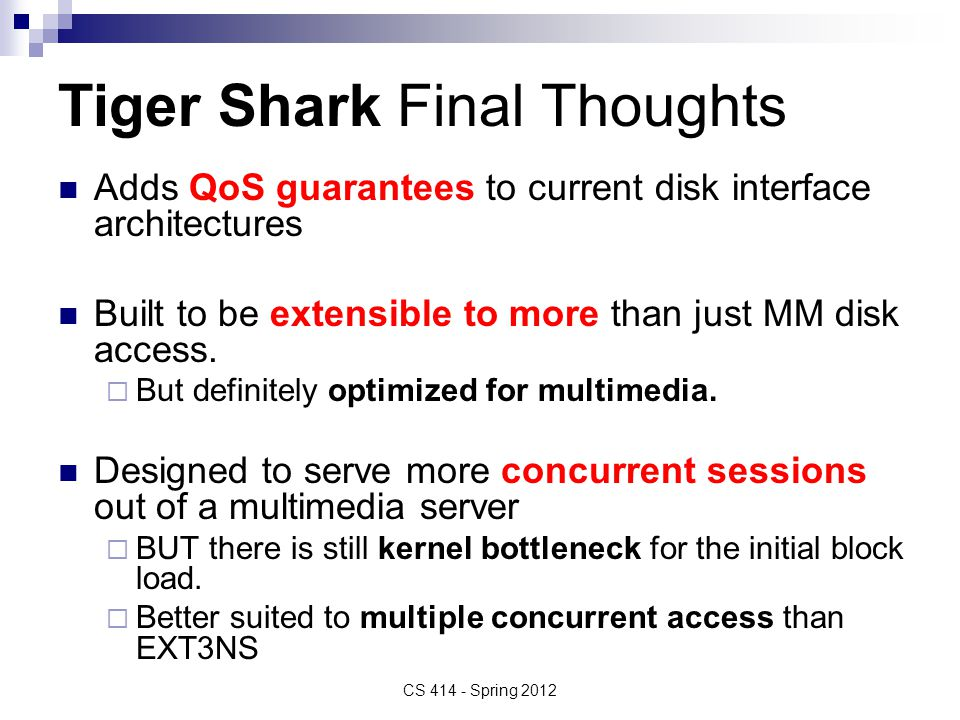 Tiger Shark Final Thoughts Adds QoS guarantees to current disk interface architectures Built to be extensible to more than just MM disk access.