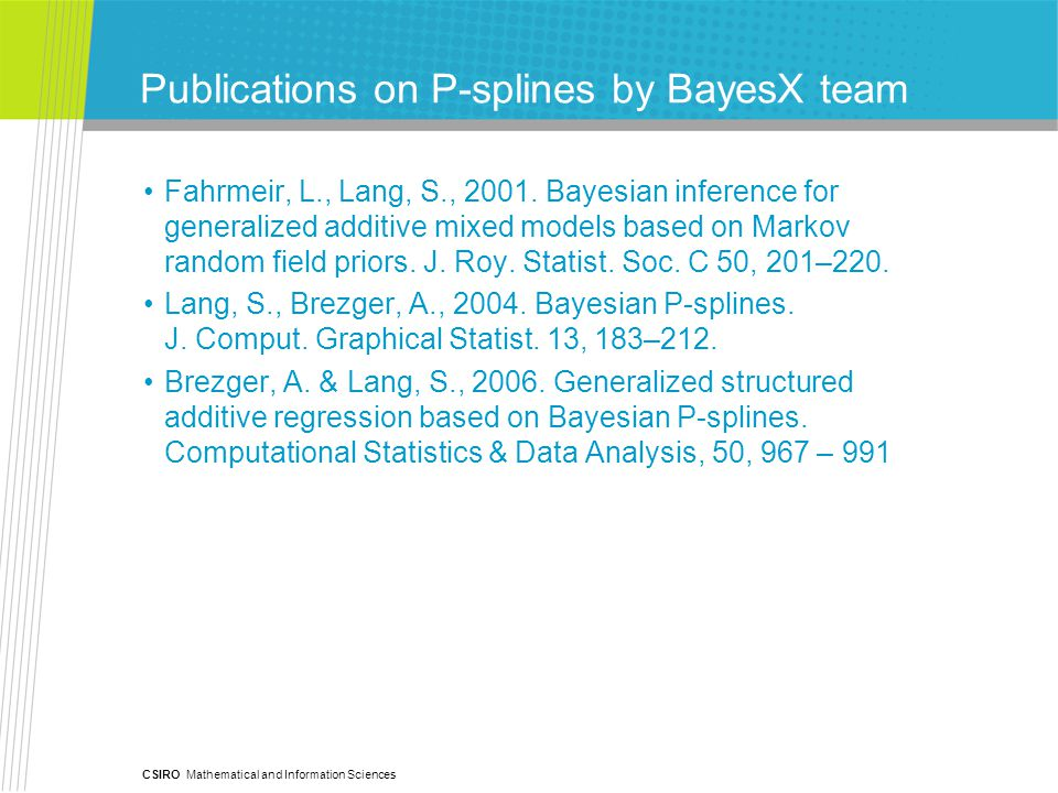 CSIRO Mathematical and Information Sciences Publications on P-splines by BayesX team Fahrmeir, L., Lang, S., 2001.