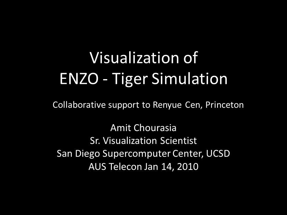Visualization of ENZO - Tiger Simulation Amit Chourasia Sr.