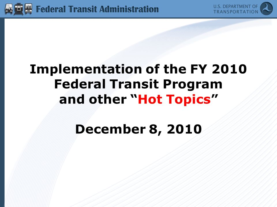 "Implementation of the FY 2010 Federal Transit Program and other ""Hot Topics"" December 8, 2010"