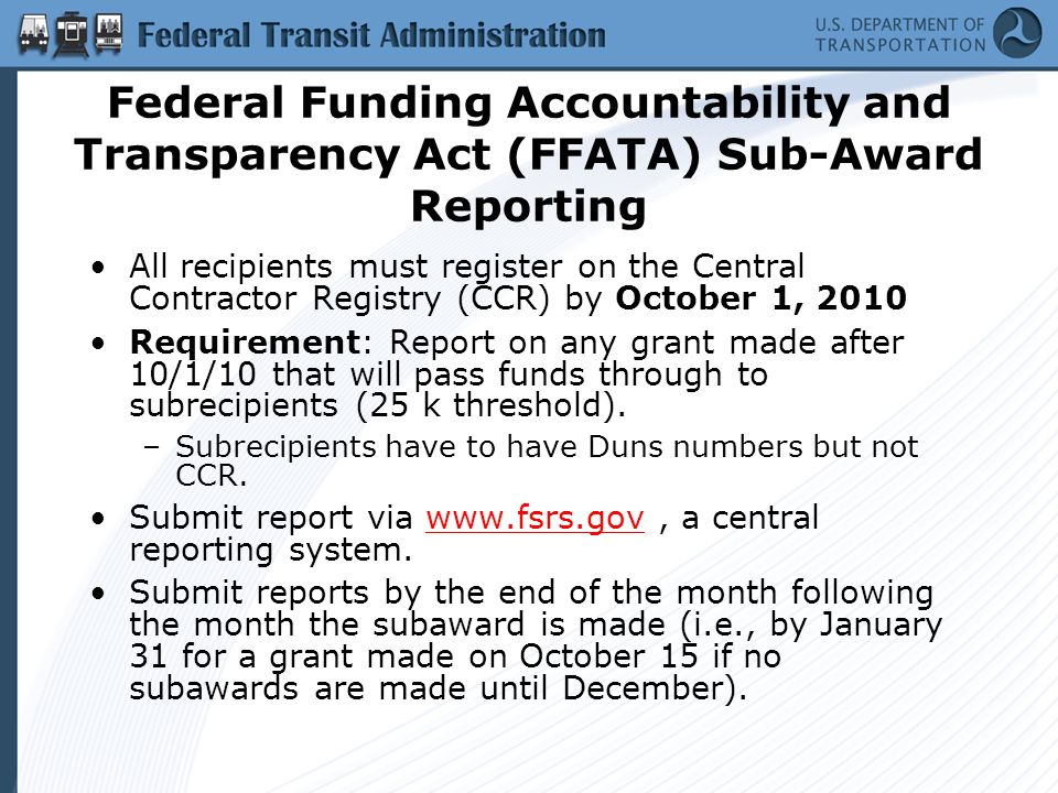 Federal Funding Accountability and Transparency Act (FFATA) Sub-Award Reporting All recipients must register on the Central Contractor Registry (CCR)