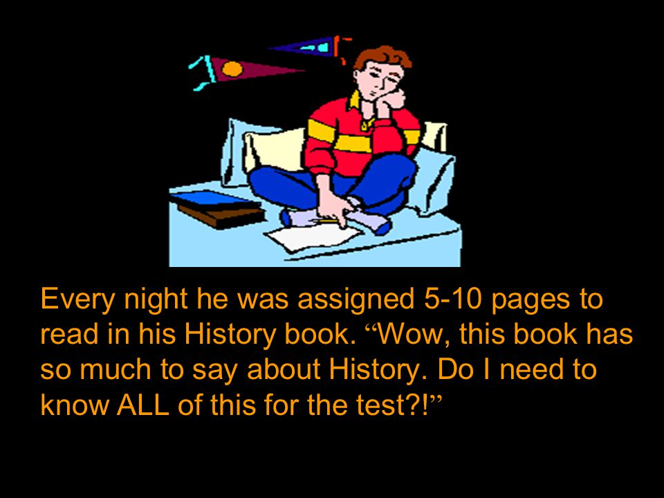 This is just too much information Jefe thought as he read through a chapter in his History book.
