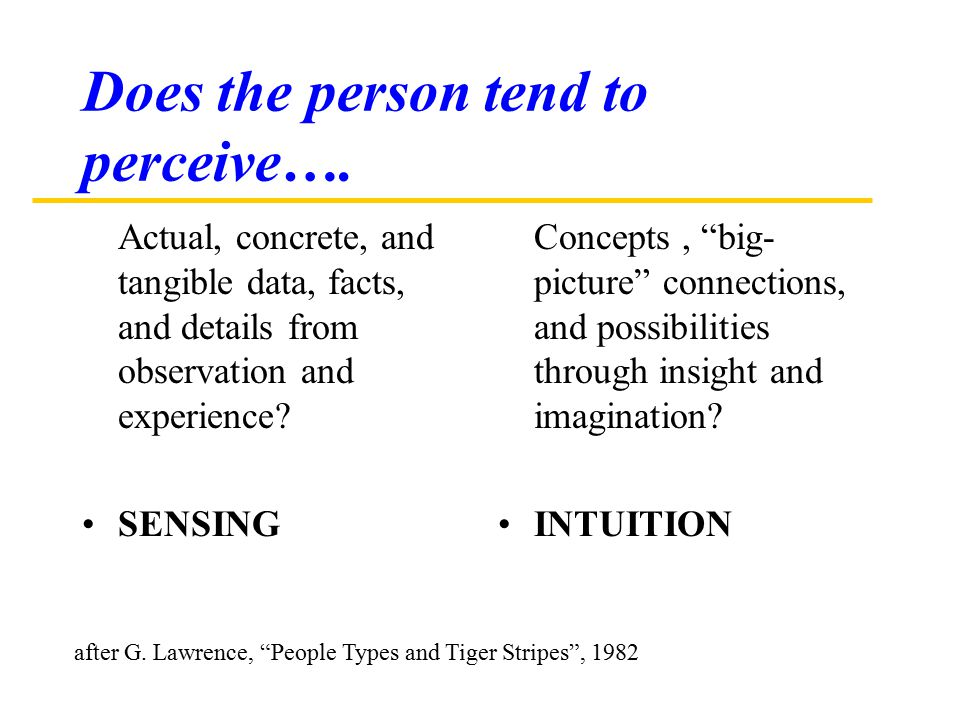 "Does the person tend to perceive…. Actual, concrete, and tangible data, facts, and details from observation and experience? SENSING Concepts, ""big- pi"