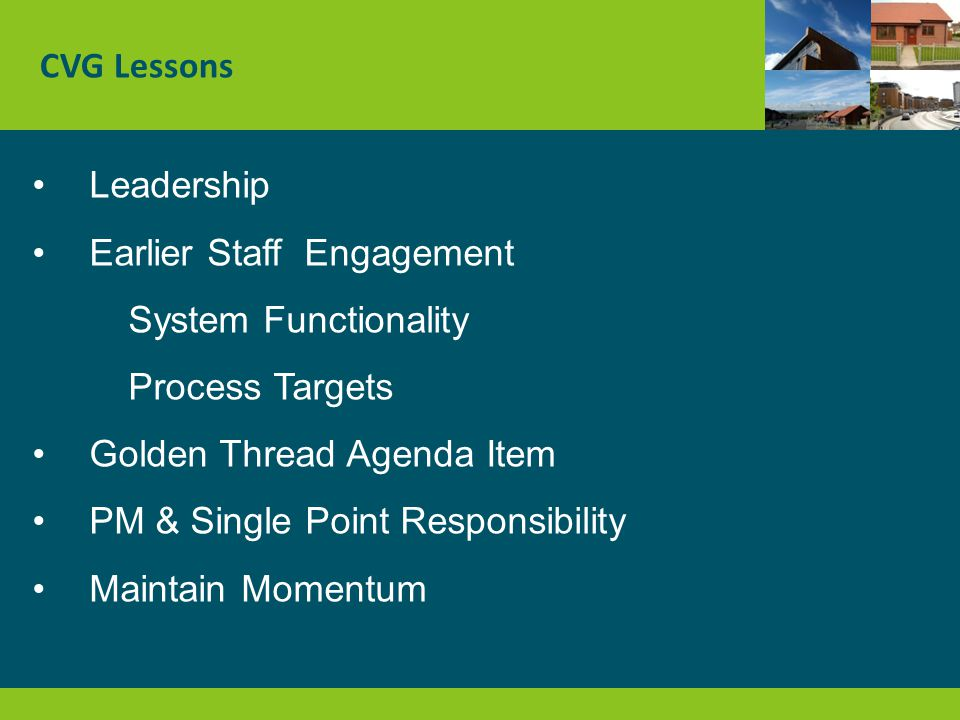 CVG Lessons Leadership Earlier Staff Engagement System Functionality Process Targets Golden Thread Agenda Item PM & Single Point Responsibility Maintain Momentum