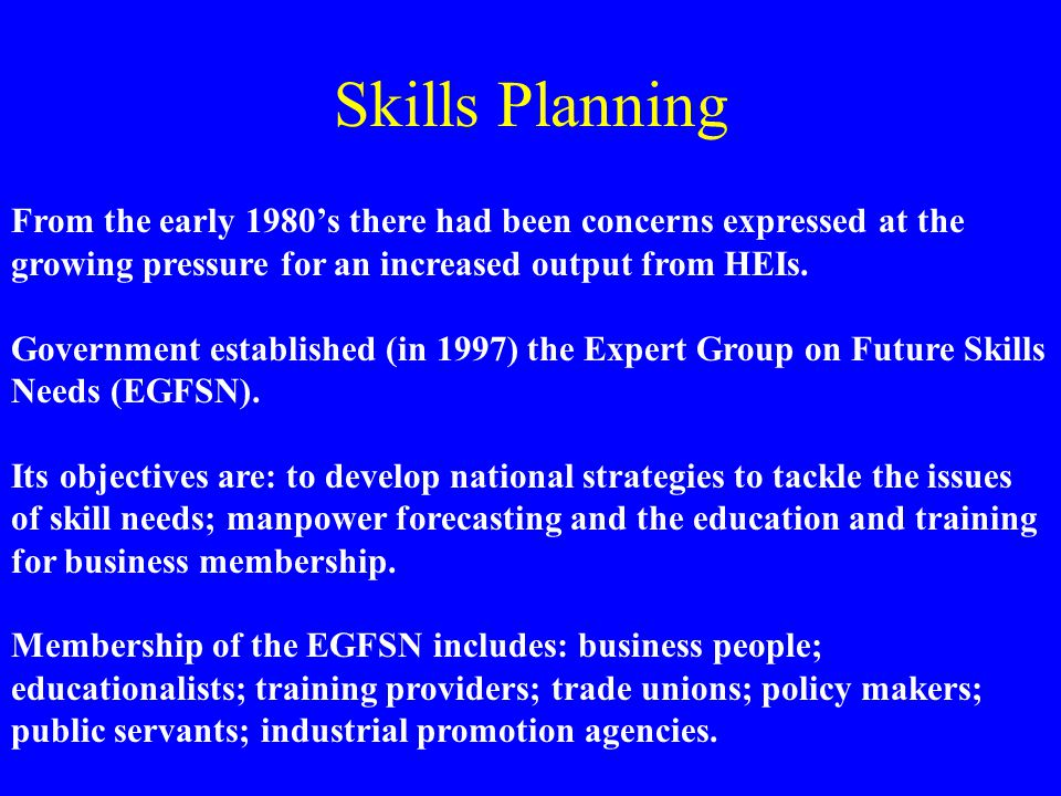 Skills Planning From the early 1980's there had been concerns expressed at the growing pressure for an increased output from HEIs.