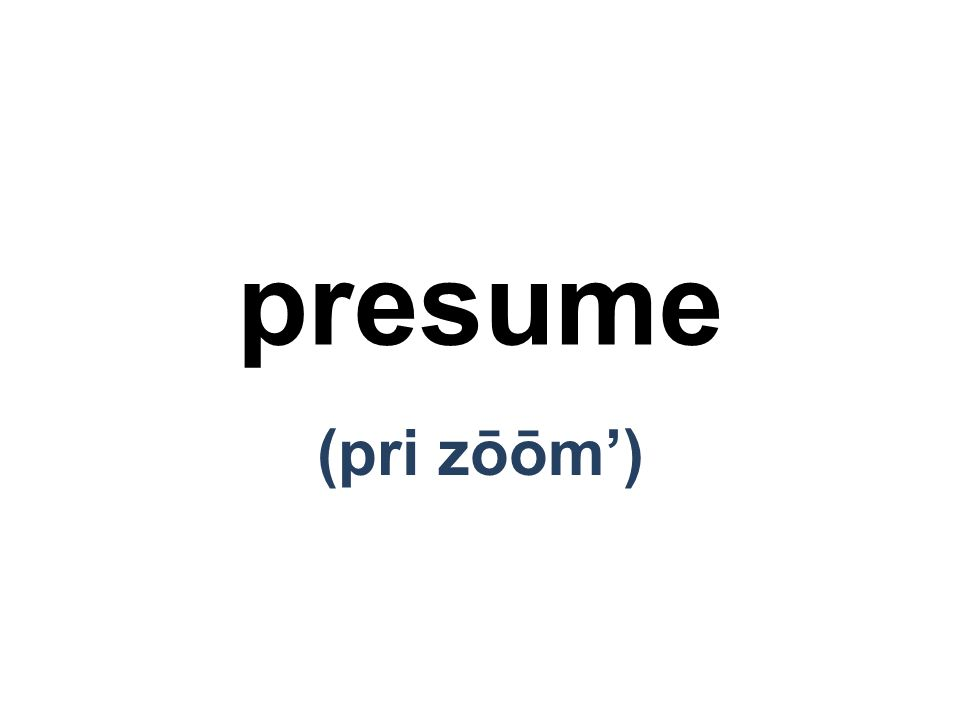 presume (pri zōōm')