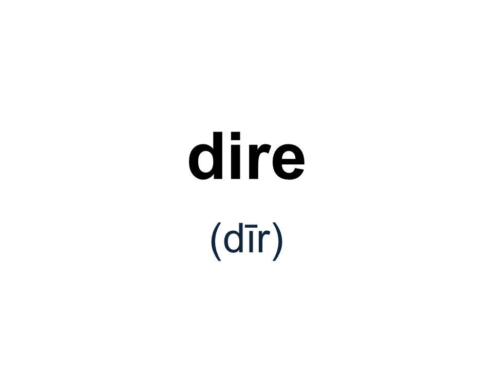 dire (dīr)