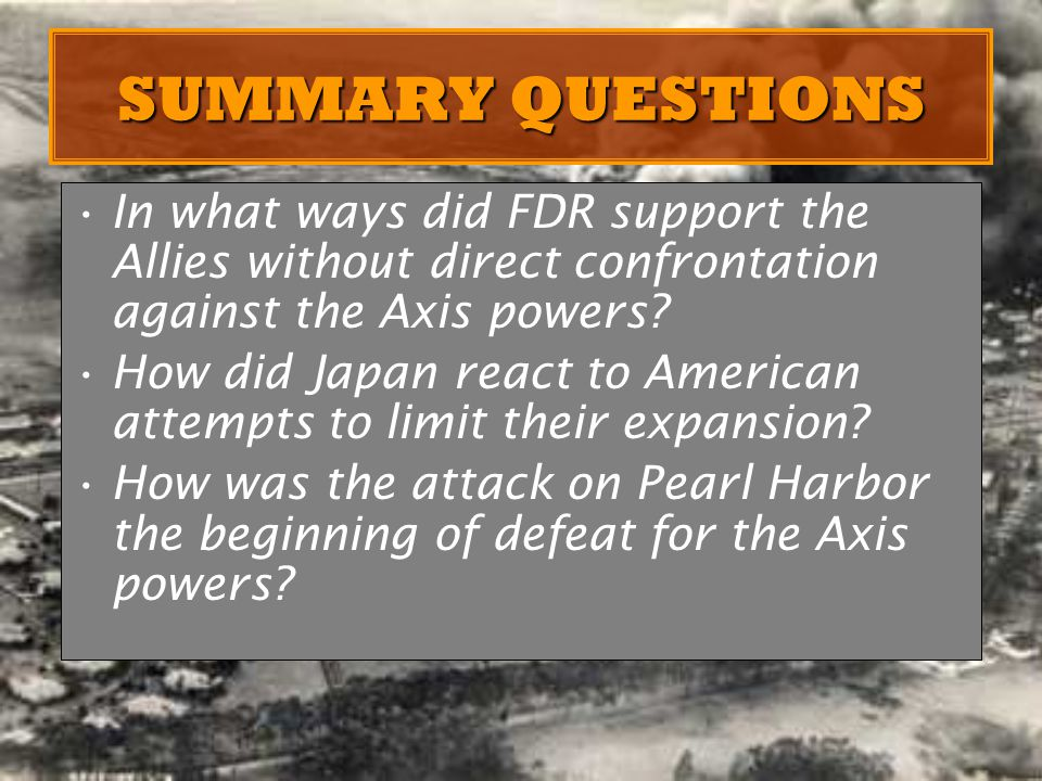 SUMMARY QUESTIONS In what ways did FDR support the Allies without direct confrontation against the Axis powers.