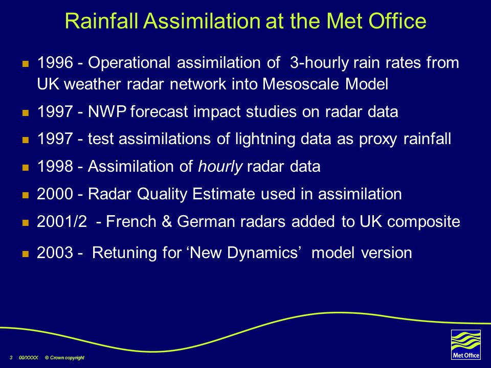 3 00/XXXX © Crown copyright Rainfall Assimilation at the Met Office 1996 - Operational assimilation of 3-hourly rain rates from UK weather radar netwo