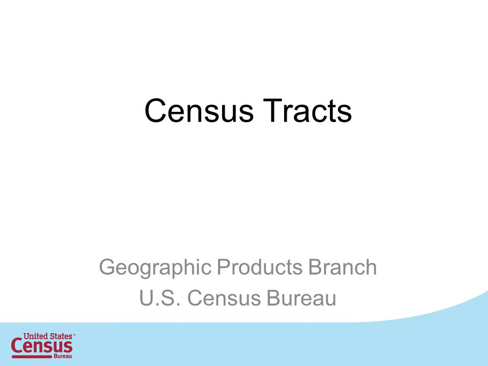 Census Tracts Geographic Products Branch U.S. Census Bureau