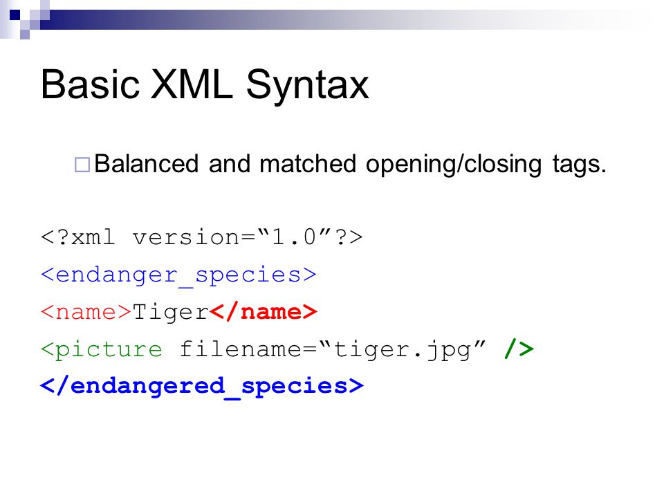 Basic XML Syntax  Balanced and matched opening/closing tags. Tiger