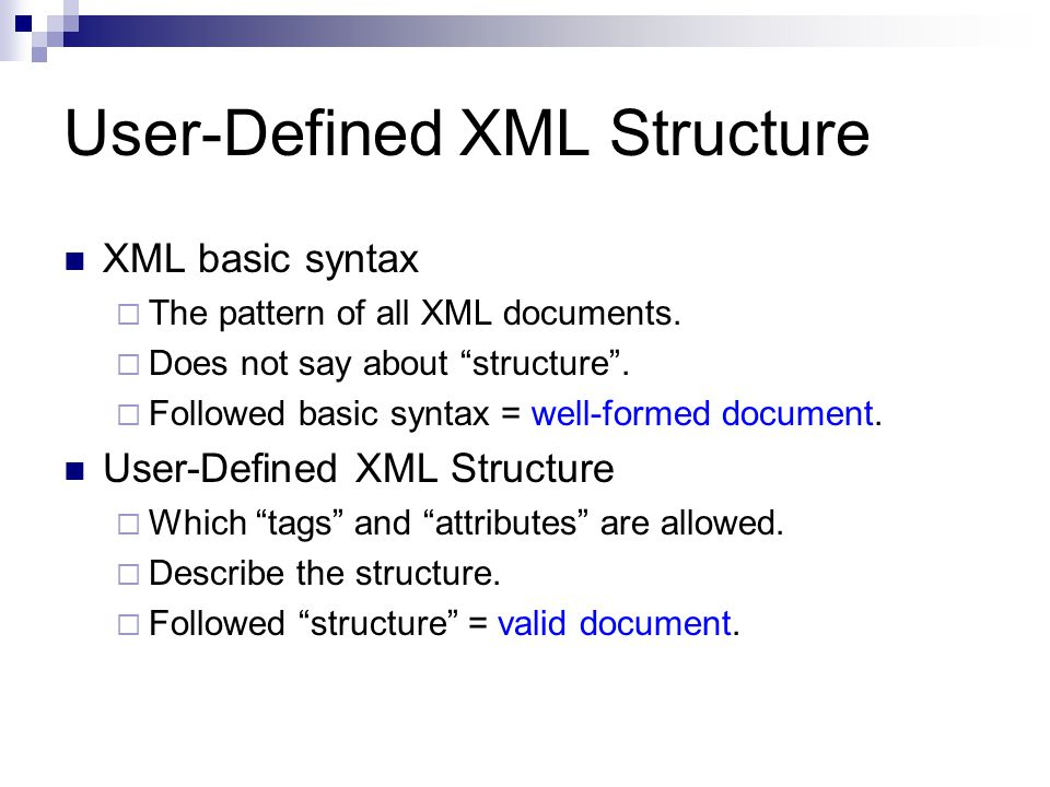 User-Defined XML Structure XML basic syntax  The pattern of all XML documents.