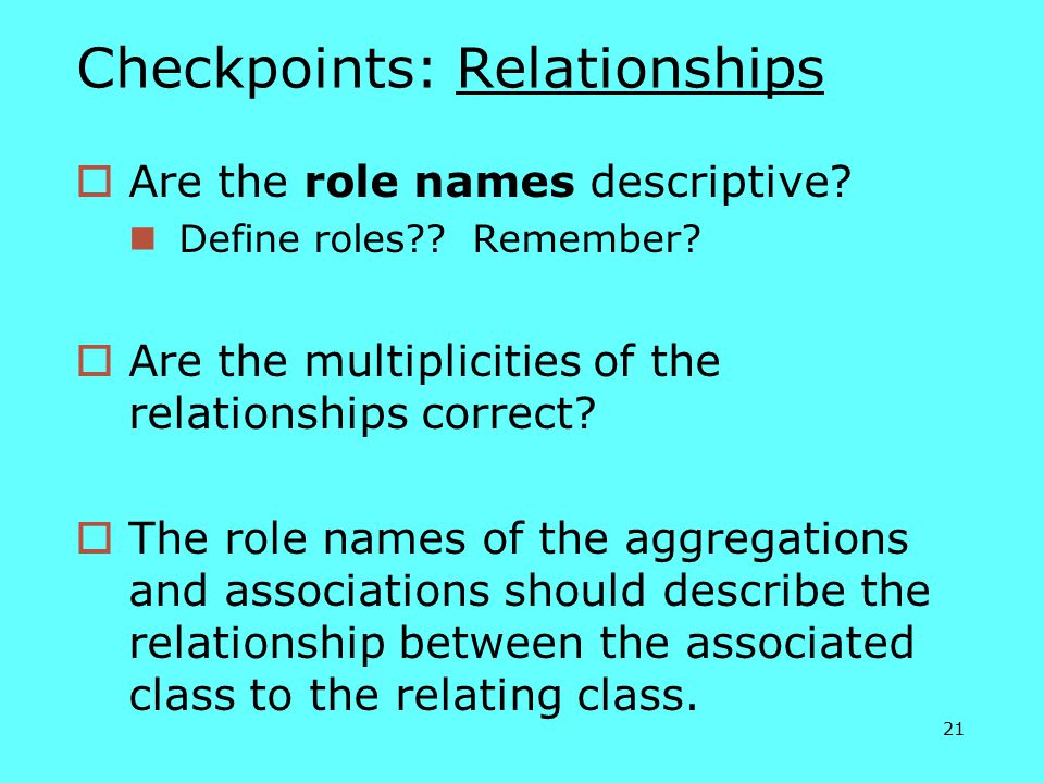 21 Checkpoints: Relationships  Are the role names descriptive.