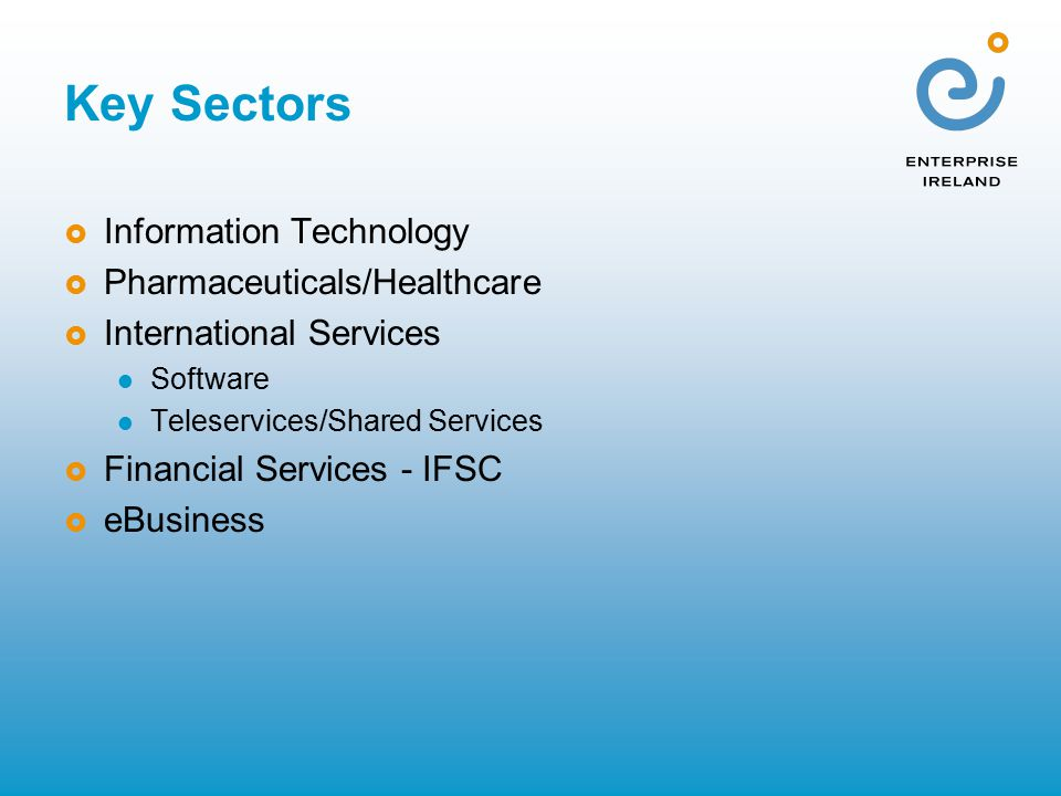 Key Sectors  Information Technology  Pharmaceuticals/Healthcare  International Services Software Teleservices/Shared Services  Financial Services - IFSC  eBusiness