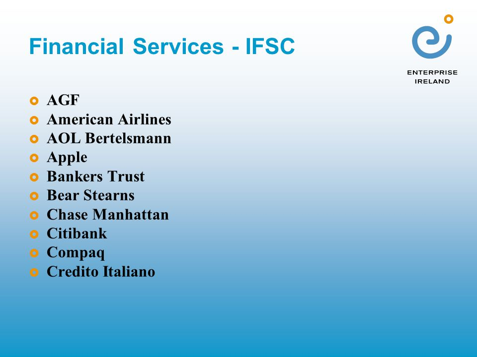 Financial Services - IFSC  AGF  American Airlines  AOL Bertelsmann  Apple  Bankers Trust  Bear Stearns  Chase Manhattan  Citibank  Compaq  Credito Italiano