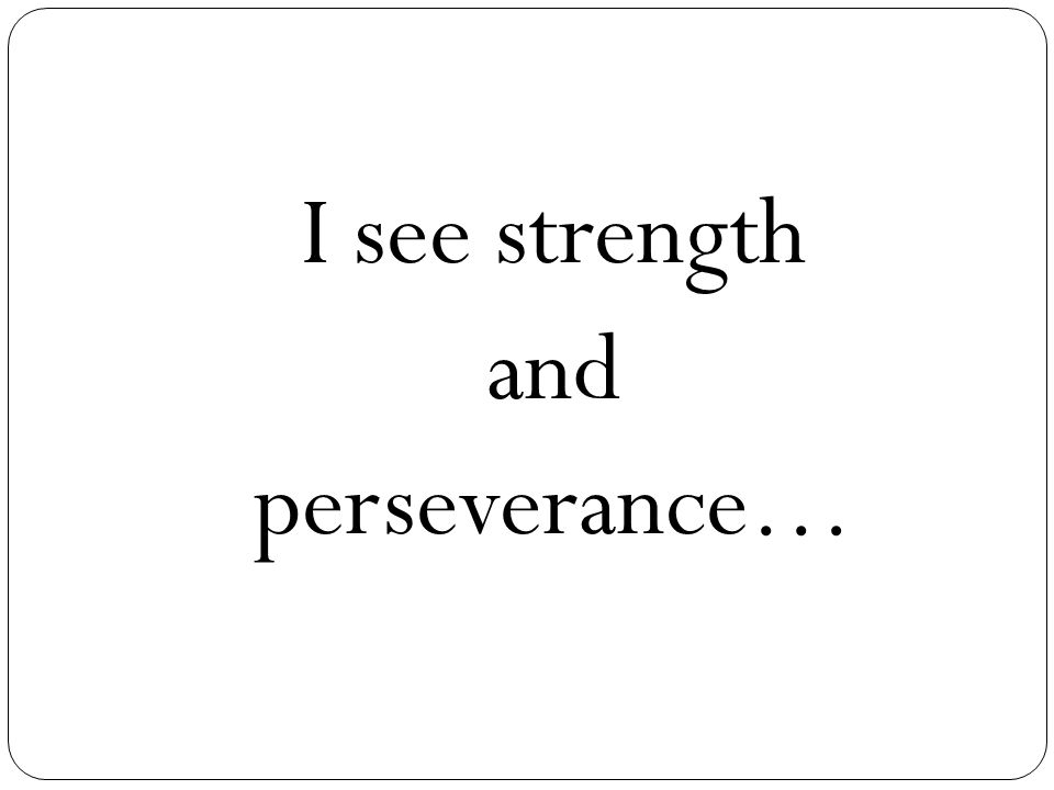 I see strength and perseverance…