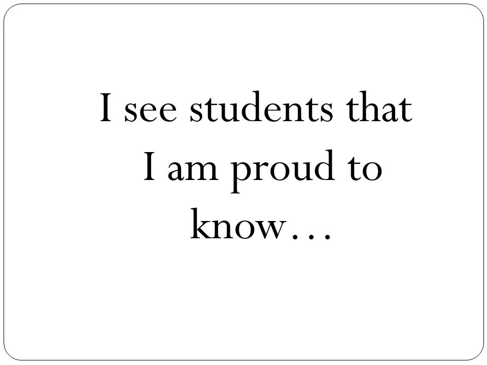 I see students that I am proud to know…
