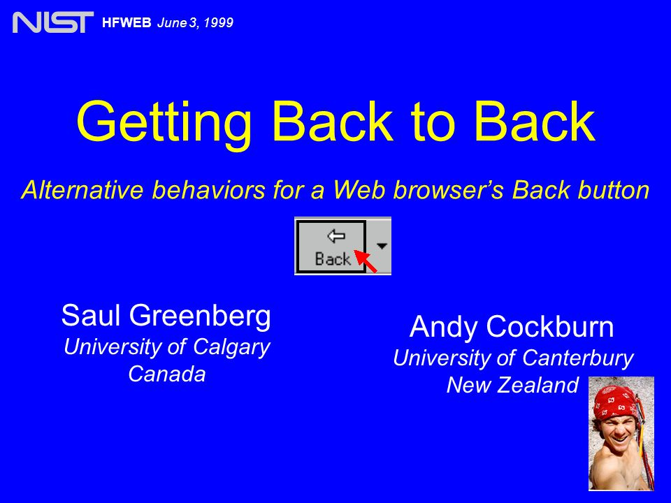 Beyond the Back Button HFWEB June 3, 1999 Recency: Temporal Re-ordering uBack + forward -> add to 2 nd history list uon new navigation add pages on 2nd history list add new page