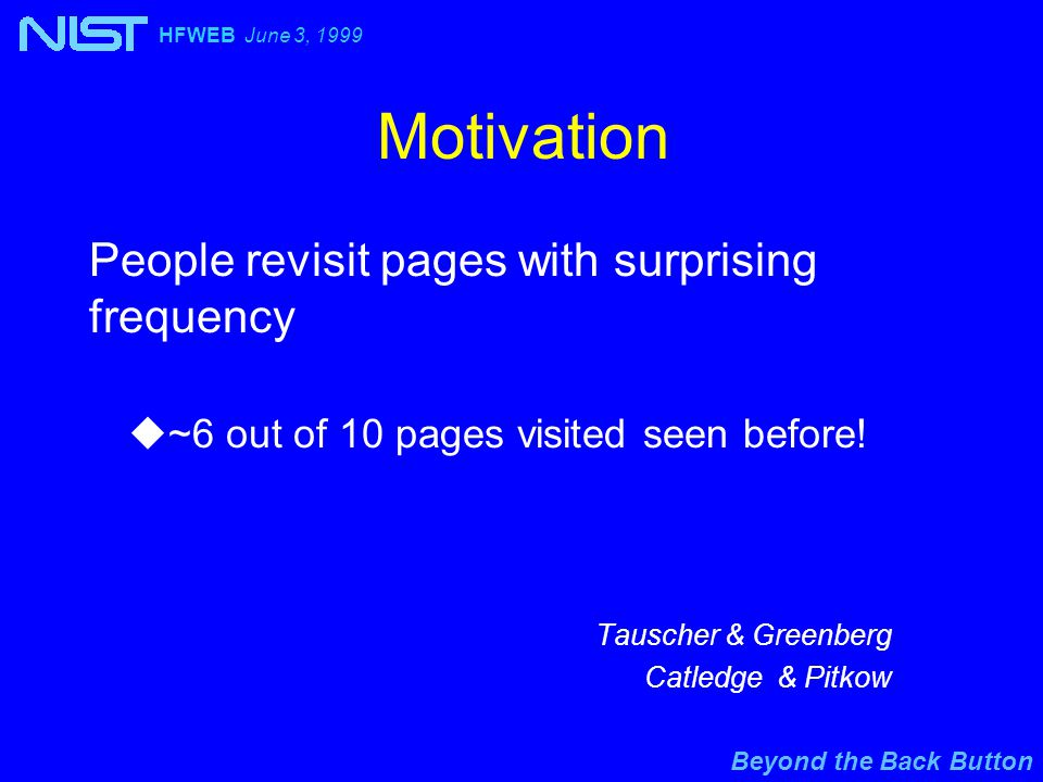Beyond the Back Button HFWEB June 3, 1999 How is Revisitation Supported? History lists