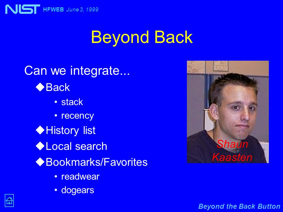 Beyond the Back Button HFWEB June 3, 1999 Beyond Back Can we integrate...
