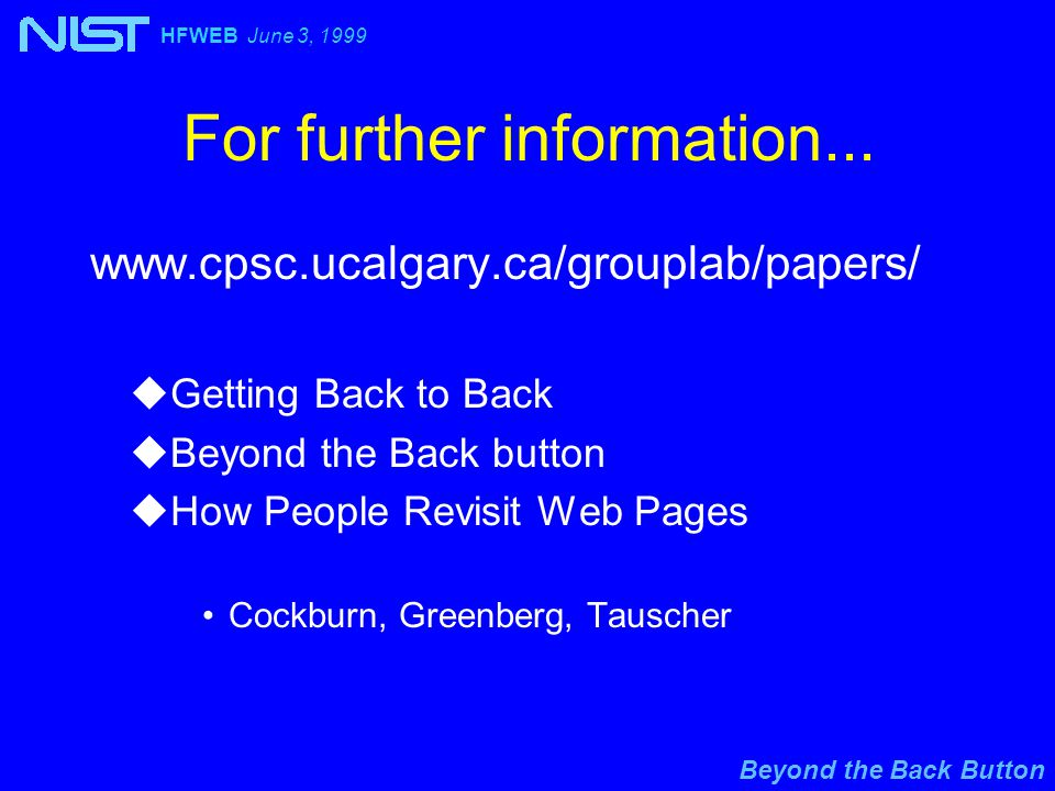 Beyond the Back Button HFWEB June 3, 1999 For further information... www.cpsc.ucalgary.ca/grouplab/papers/ uGetting Back to Back uBeyond the Back butt
