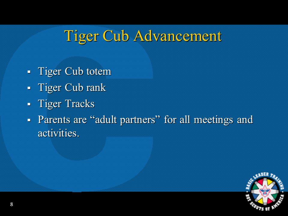 8 Tiger Cub Advancement  Tiger Cub totem  Tiger Cub rank  Tiger Tracks  Parents are adult partners for all meetings and activities.