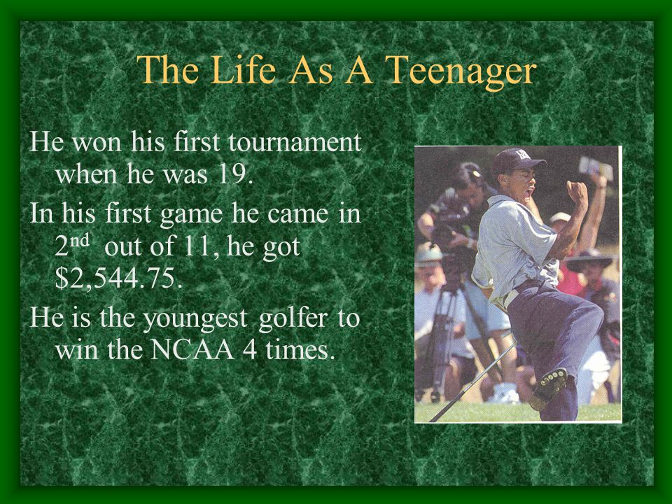 The Life As A Teenager He won his first tournament when he was 19.