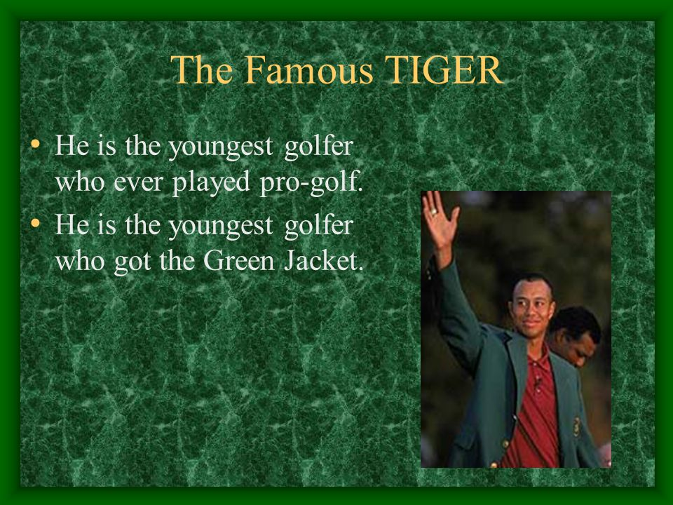 The Famous TIGER He is the youngest golfer who ever played pro-golf.
