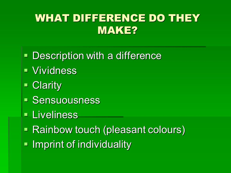 WHAT DIFFERENCE DO THEY MAKE? DDDDescription with a difference VVVVividness CCCClarity SSSSensuousness LLLLiveliness RRRRainbo