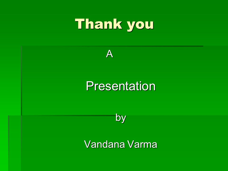 Thank you Thank you APresentationby Vandana Varma