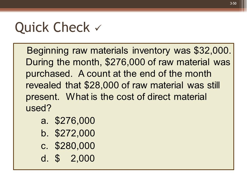 3-50 Quick Check Beginning raw materials inventory was $32,000.
