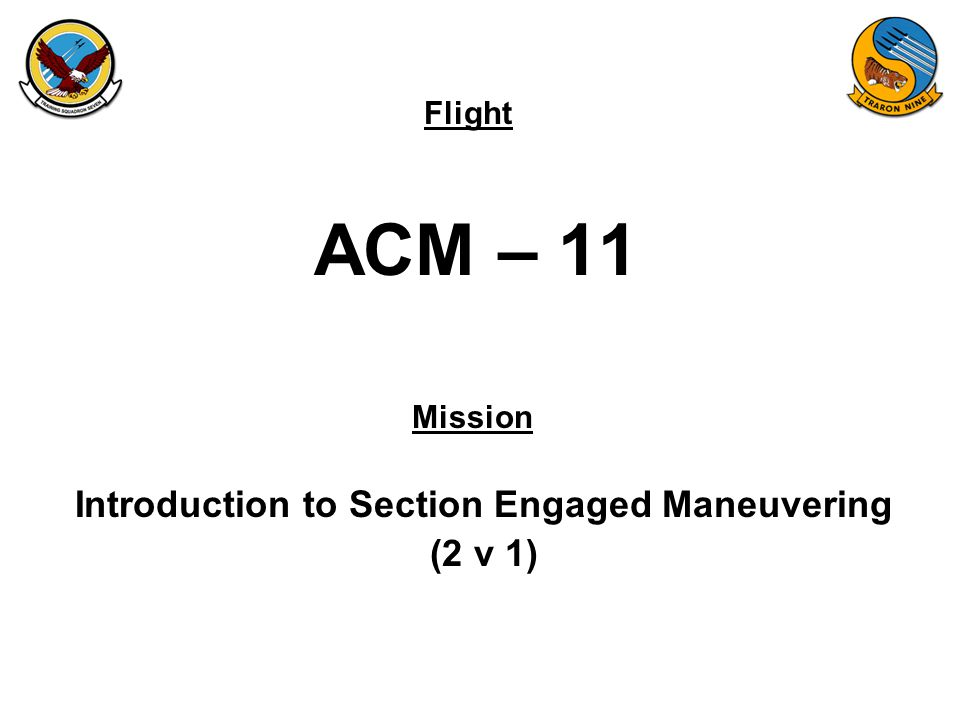 Flight Mission ACM – 11 Introduction to Section Engaged Maneuvering (2 v 1)