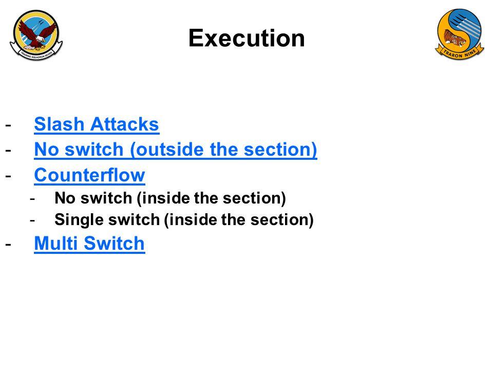 Execution -Slash AttacksSlash Attacks -No switch (outside the section)No switch (outside the section) -CounterflowCounterflow -No switch (inside the section) -Single switch (inside the section) -Multi SwitchMulti Switch