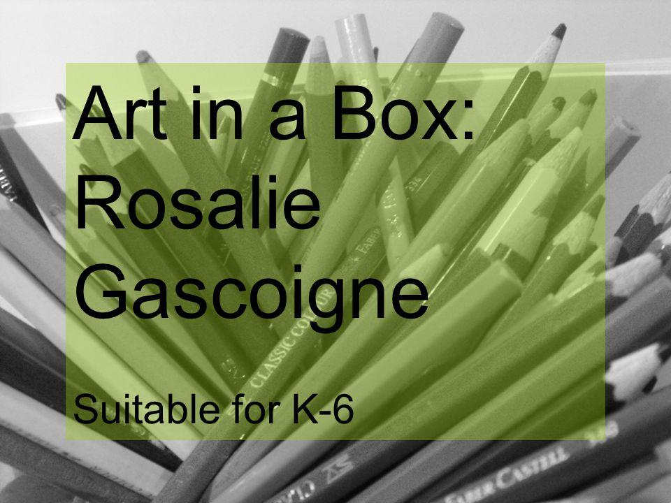 Art in a Box: Rosalie Gascoigne Suitable for K-6
