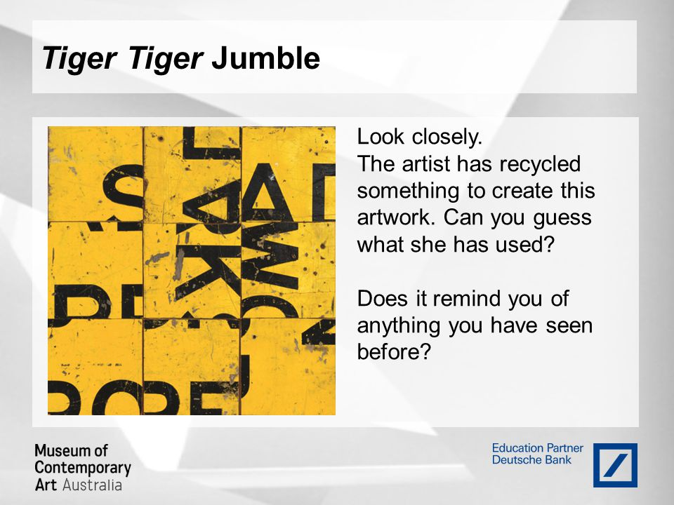Tiger Tiger Jumble Look closely. The artist has recycled something to create this artwork. Can you guess what she has used? Does it remind you of anyt