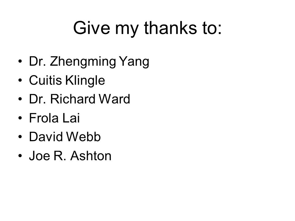 Give my thanks to: Dr. Zhengming Yang Cuitis Klingle Dr.