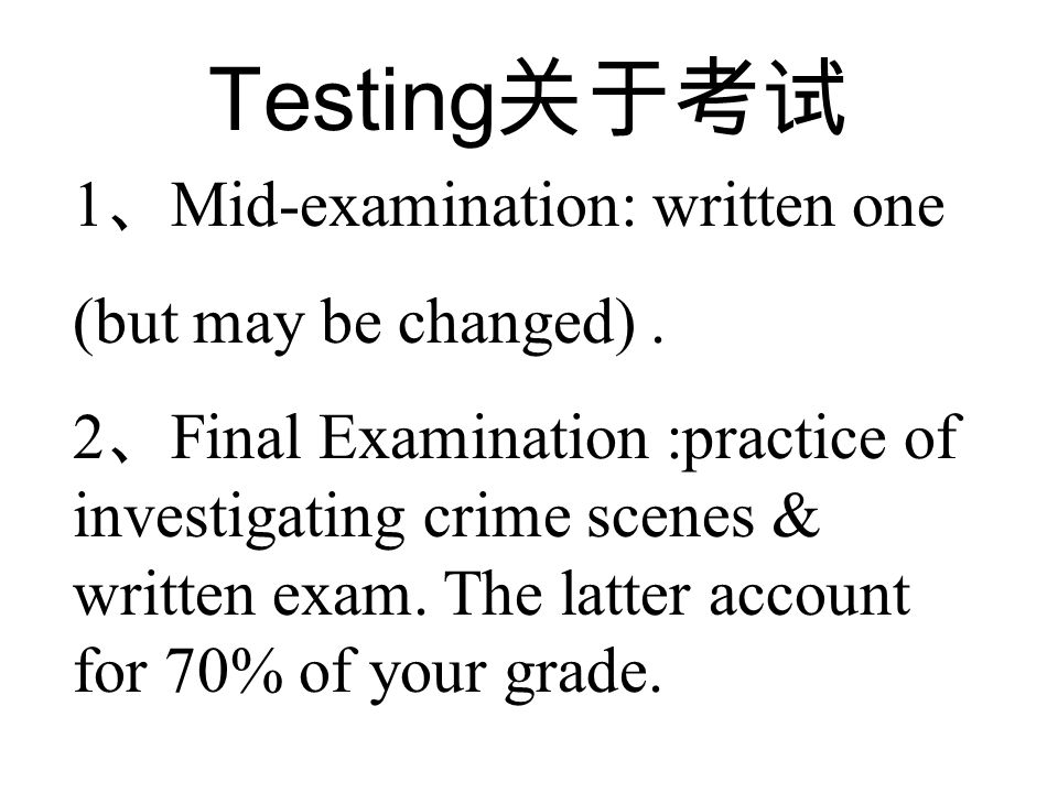 Testing 关于考试 1 、 Mid-examination: written one (but may be changed).