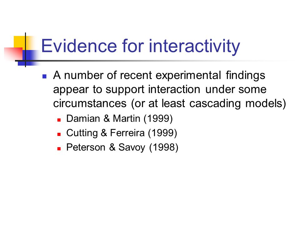 A number of recent experimental findings appear to support interaction under some circumstances (or at least cascading models) Damian & Martin (1999) Cutting & Ferreira (1999) Peterson & Savoy (1998) Evidence for interactivity