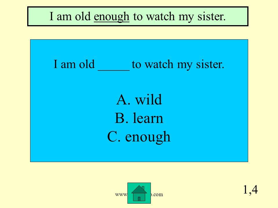www.mrsziruolo.com 1,4 I am old _____ to watch my sister.