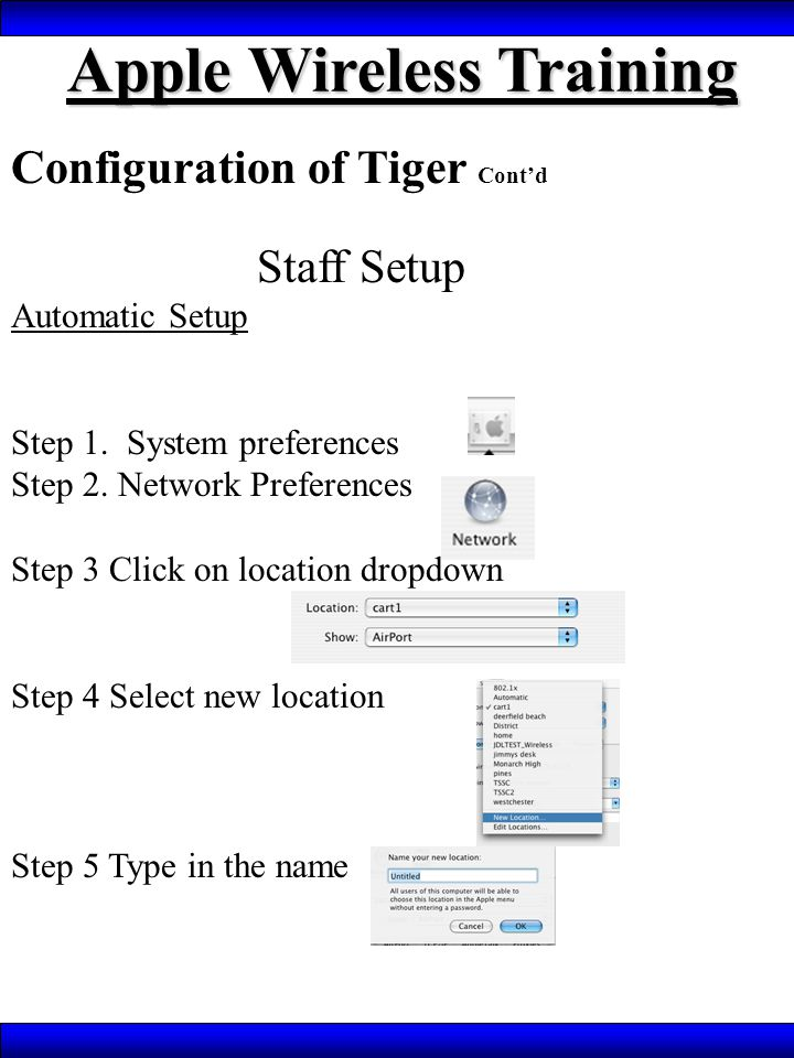 Apple Wireless Training Configuration of Tiger Cont'd Staff Setup Automatic Setup Step 1. System preferences Step 2. Network Preferences Step 3 Click