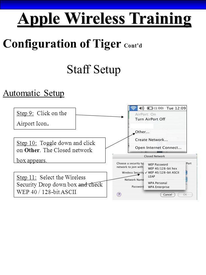 Apple Wireless Training Configuration of Tiger Cont'd Staff Setup Automatic Setup Step 9: Click on the Airport Icon. Step 10: Toggle down and click on