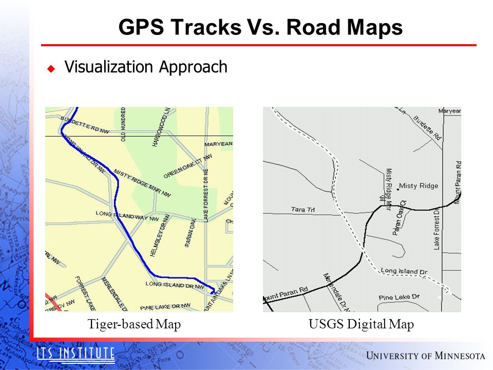 GPS Tracks Vs. Road Maps u Visualization Approach Tiger-based Map USGS Digital Map
