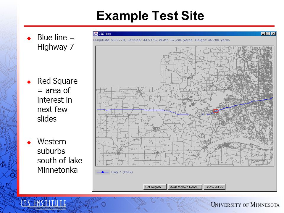 Example Test Site u Blue line = Highway 7 u Red Square = area of interest in next few slides u Western suburbs south of lake Minnetonka
