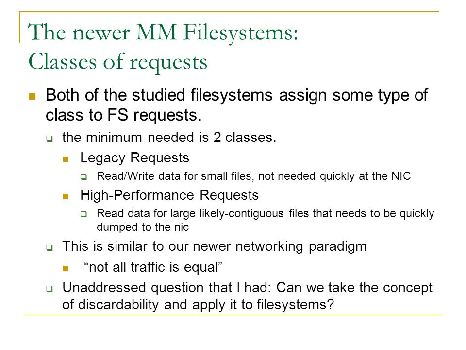 The newer MM Filesystems: Classes of requests Both of the studied filesystems assign some type of class to FS requests.