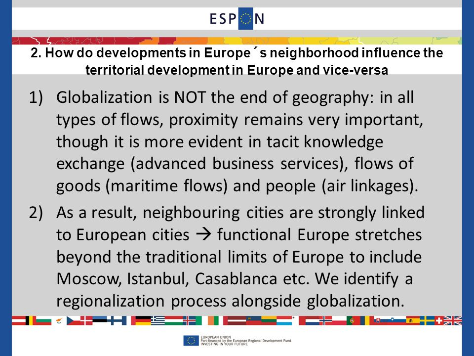 2. How do developments in Europe´s neighborhood influence the territorial development in Europe and vice-versa 1)Globalization is NOT the end of geogr
