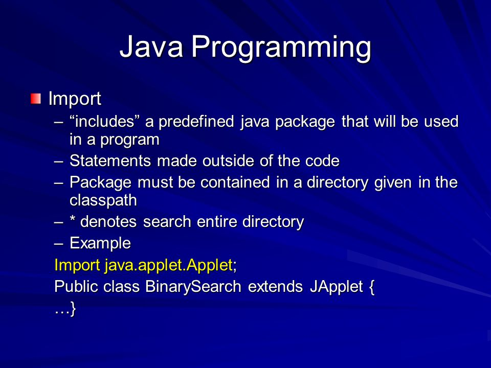 "Java Programming Import –""includes"" a predefined java package that will be used in a program –Statements made outside of the code –Package must be con"