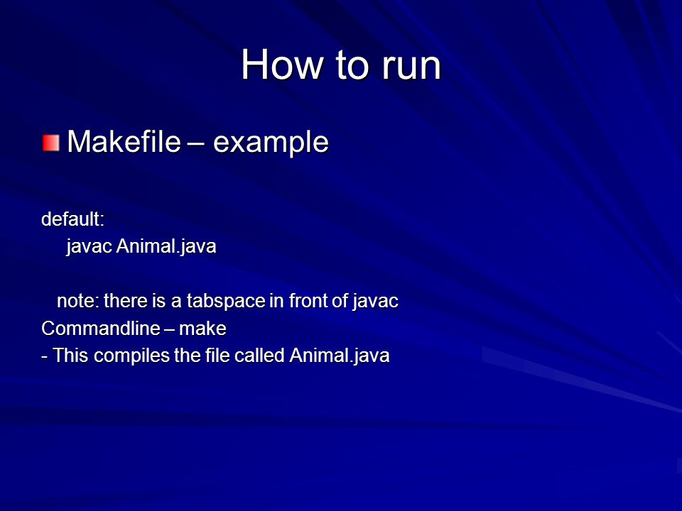 How to run Makefile – example default: javac Animal.java note: there is a tabspace in front of javac note: there is a tabspace in front of javac Comma
