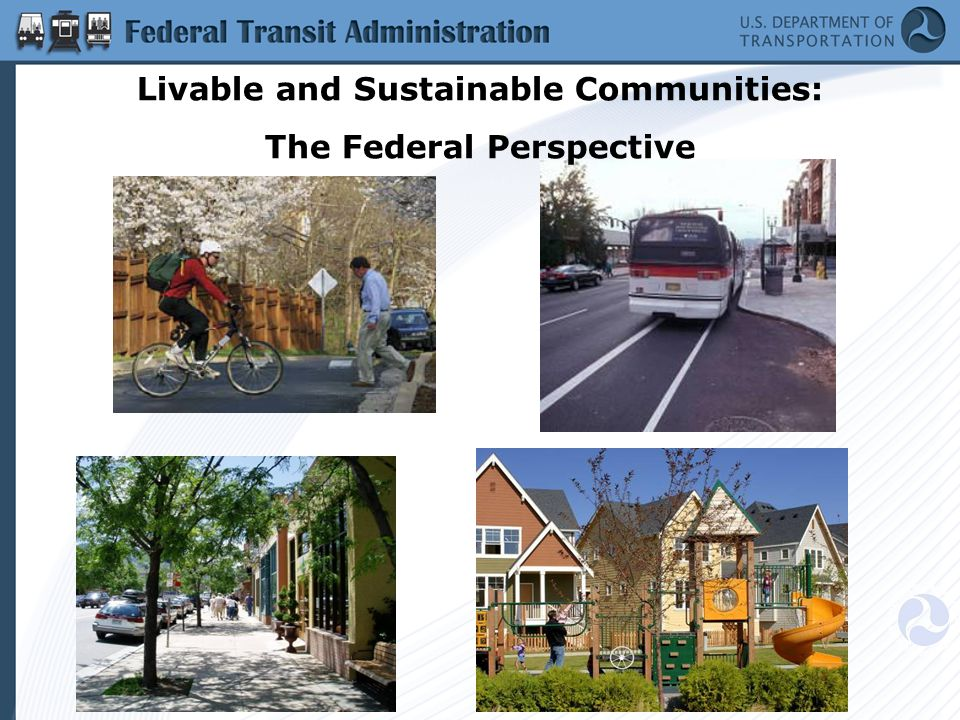 Livability means being able to take your kids to school, go to work, see a doctor, drop by the grocery or post office, go out to dinner and a movie, and play with your kids at the park, all without having to get into your car. Secretary Ray LaHood, U.S.